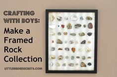 Little Birdie Secrets: make a framed rock collection tutorial {crafting with boys} - I totally could have done this with my childhood rock collection... we'll see if my children are rock collectors as well. I'm thinking adding a place under the rocks, almost like an insect display.