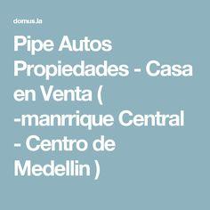 Pipe Autos Propiedades - Casa en Venta ( -manrrique Central - Centro de Medellin  )