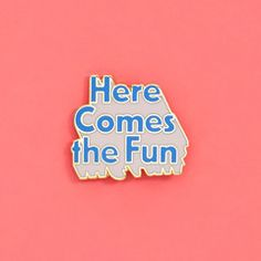 here comes the fun! pin on one of our new favorite mottos. and we're not just talking fun, we're talking the swing-open-the-doors kind of fun, the kind you're gonna be talking about for a long time. p