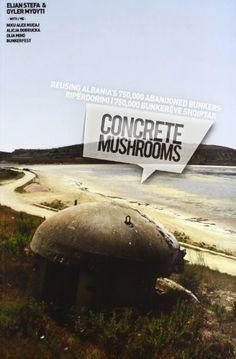 Concrete Mushrooms: Reusing Albania's 750.000 Abandoned Bunkers (ACTAR) de Gyler Mydyti;Elian Stefa, http://www.amazon.es/dp/8461598709/ref=cm_sw_r_pi_dp_hFCnrb181VPPR
