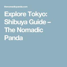 Explore Tokyo: Shibuya Guide – The Nomadic Panda