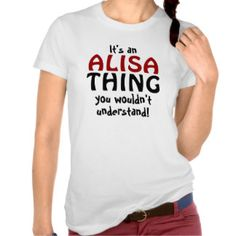 It's a Alisa thing you wouldn't understand Tshirts