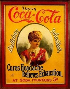 Drink Coca-Cola -- it cures headaches and relieves exhaustion.