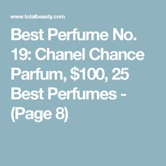 Best Perfume No. 19: Chanel Chance Parfum, $100, 25 Best Perfumes - (Page 8)