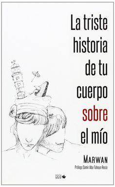 La triste historia de tu cuerpo sobre el mío: Amazon.es: Marwan Abu-Tahoun Recio: Libros