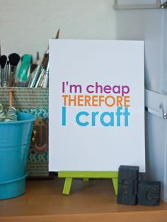 I'm cheap therefore I craft