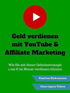 Geld verdienen mit YouTube & Affiliate Marketing; Wie Sie mit dieser Geheimstrategie online 1.000€ verdienen können. Passiv & ohne eigene Videos: Geld verdienen online (Geld verdienen im Internet)