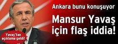 06.Başkent Haber: Mansur Yavaş için flaş iddia!