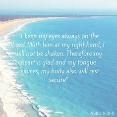 Psalm 16:8-9.