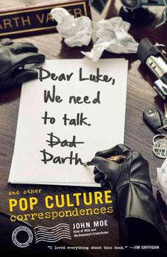 Dear Luke, We Need to Talk - Darth: And Other Pop Culture Correspondences