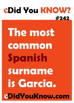 The most common Spanish surname is Garcia. http://edidyouknow.com/did-you-know-242/
