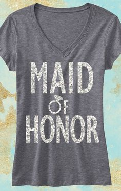 The perfect shirt for the Maid of Honor! By MRS. Bridal Shop, click here to buy http://mrsbridalshop.com/collections/bridesmaids/products/maid-of-honor-shirt-with-silver-glitter-print