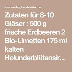 Zutaten für 8-10 Gläser : 500 g frische Erdbeeren 2 Bio-Limetten 175 ml kalten Holunderblütensirup 4 EL Limettensaft 8-10 kleine Stiele Minze 500 ml schön kaltes und kohlensäurehaltiges Mineralwasser 1 Flasche schön kalter trockener Sekt/Prosecco