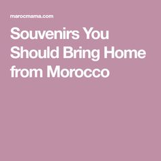 Souvenirs You Should Bring Home from Morocco