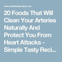 20 Foods That Will Clean Your Arteries Naturally And Protect You From Heart Attacks - Simple Tasty Recipes