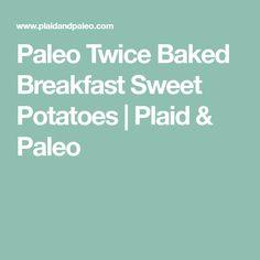 Paleo Twice Baked Breakfast Sweet Potatoes | Plaid & Paleo