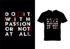 Do it with passion or not at all typography t shirt design vector Premium Vector T Shirt Design Vector, Shirt Designs, Typography T Shirt, Passion, Mens Tops, Shirts, Graphics, Graphic Design, Printmaking