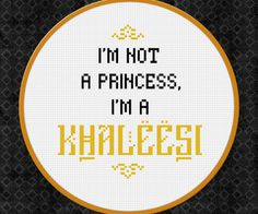 Game of Thrones - I'm not a princess, I'm a khaleesi - Free Cross Stitch PDF Pattern - Think the chart would work just as well for knitting