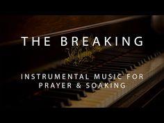 The Breaking - Instrumental Prayer, Worship, & Soaking Music - YouTube  30 minutes