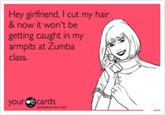 Funny Reminders Ecard: Hey girlfriend, I cut my hair & now it won't be getting caught in my armpits at Zumba class.