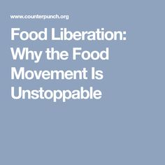 Food Liberation: Why the Food Movement Is Unstoppable