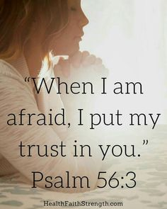 When I am a fraid. I Put my trust in you - Psalm 56:3
