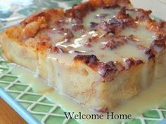 Welcome Home: Bread Pudding with Vanilla Cream Sauce ~this was amazing! I did add mini semi sweet chocolate chips because my one child doesn't care for raisins. It was still delicious!