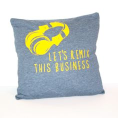 """Pitch Perfect Pillow """"Let's Remix this Business."""""""