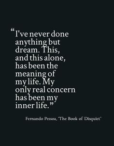 """pessoa the book of disquiet essay On the deep disquiet of finishing your book """"for a long time,"""" pessoa writes in the book of disquiet, """"i the book of disquiet is a 1991 essay titled."""