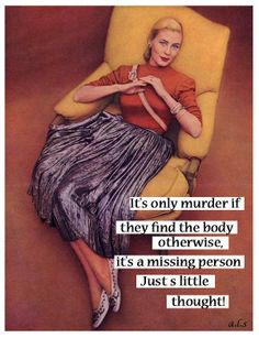 It's only murder if they find the body. Otherwise....