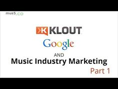 Klout, Google, Music Industry Marketing with Social Media & Content Mark...