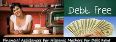 Apply Federal Grants Money-Free Debt Relief Grants: Financial Assistance For Hispanic Mothers For Debt Relief-Grants To Pay Off Debts