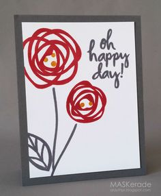 MASKerade: Oh Happy Day!  Quick and Easy, just the scribble part of the stamp from Bold Blooms.