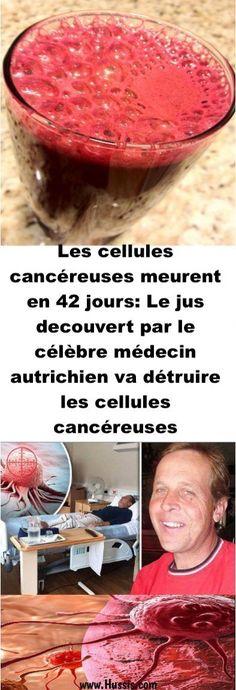 Les cellules cancéreuses meurent en 42 jours: Le jus decouvert par le célèbre médecin autrichien va détruire les cellules cancéreuses