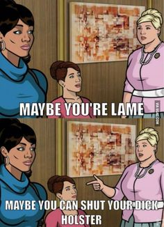 Maybe you're lame...