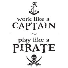"""Work Like a Captain, Play Like a Pirate"" T-Shirts & Hoodies by TheShirtYurt 