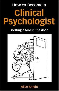 How to Become a Clinical Psychologist: Getting a Foot in the Door by Knight. Description from amazon.com. I searched for this on bing.com/images