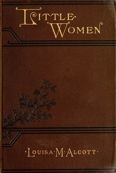 'Little women or, Meg, Jo, Beth and Amy' by Louisa M. Alcott. Roberts Brothers; Boston, 1887
