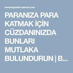 PARANIZA PARA KATMAK İÇİN CÜZDANINIZDA BUNLARI MUTLAKA BULUNDURUN | Bayanlar-kahvesi.com