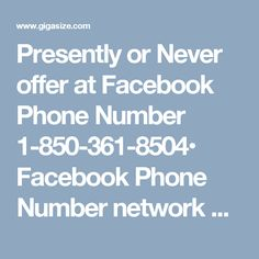 Presently or Never offer at Facebook Phone Number 1-850-361-8504• Facebook Phone Number network at 1-850-361-8504. • 24 hours reaction at Facebook Phone Number. • http://facebookphonenumber3650.blogspot.in/2017/08/why-is-everybody-hailing-facebook.html Profit our restricted period offer to appreciate Facebook. http://www.mailsupportnumber.com/facebook-technical-support-number.htmlFacebook Phone Number