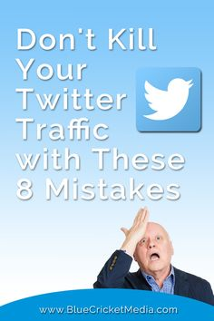 Don't Kill Your Twitter Traffic with These 8 Mistakes. Find out how to use Twitter to help your social media efforts at Blue Cricket Media.