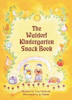 The Waldorf Kindergarten Snack Book by Lisa Hildreth