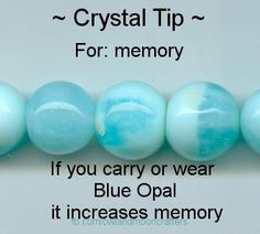 Crystal TIp:  For memory, if you carry or wear blue opal it increases memory.
