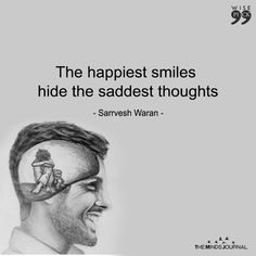 The happiest smiles hide the saddest thoughts - The Minds Journal Deep Sad Quotes, Sad Love Quotes, Real Life Quotes, Reality Quotes, Mood Quotes, True Quotes, Funny Quotes, Cute Smile Quotes, Qoutes