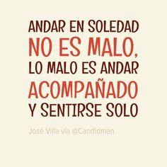 """""""Andar en #Soledad no es malo, lo malo es andar acompañado y sentirse #Solo"""". #JoseVilla #Citas #Frases @candidman"""