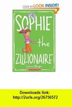 Sophie #4 Sophie the Zillionaire (9780545146074) Lara Bergen, Laura Tallardy , ISBN-10: 0545146070  , ISBN-13: 978-0545146074 ,  , tutorials , pdf , ebook , torrent , downloads , rapidshare , filesonic , hotfile , megaupload , fileserve
