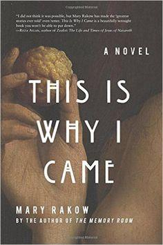 This is Why I Came: A Novel: Mary Rakow: 9781619025752: Amazon.com: Books