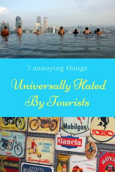 Find out the 7 most annoying things hated by tourist when traveling around and learn how to avoid it on your next trip abroad