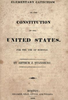 Elementary catechism on the Constitution, by Arthur Joseph Stansbury 1828 - Google Search