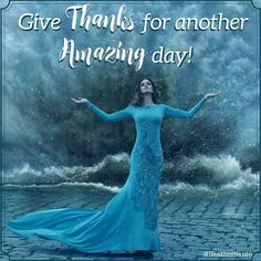 Give Thanks for another Amazing day!